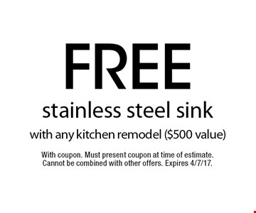 Free stainless steel sink with any kitchen remodel ($500 value). With coupon. Must present coupon at time of estimate. Cannot be combined with other offers. Expires 4/7/17.