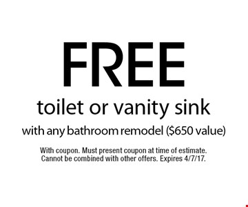Free toilet or vanity sink with any bathroom remodel ($650 value). With coupon. Must present coupon at time of estimate. Cannot be combined with other offers. Expires 4/7/17.