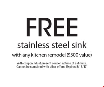 Free stainless steel sink with any kitchen remodel ($500 value). With coupon. Must present coupon at time of estimate. Cannot be combined with other offers. Expires 8/18/17.