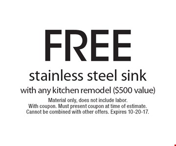 free stainless steel sink with any kitchen remodel ($500 value) Material only, does not include labor. With coupon. Must present coupon at time of estimate. Cannot be combined with other offers. Expires 10-20-17.