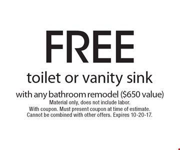 free toilet or vanity sink with any bathroom remodel ($650 value) Material only, does not include labor. With coupon. Must present coupon at time of estimate. Cannot be combined with other offers. Expires 10-20-17.
