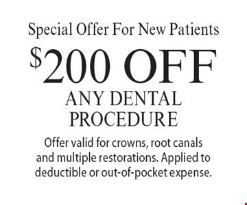 Special Offer For New Patients. $200 Off Any Dental Procedure. Offer valid for crowns, root canals and multiple restorations. Applied to deductible or out-of-pocket expense. With this coupon. Not valid with other offers or prior services. Offer expires 4/21/17.
