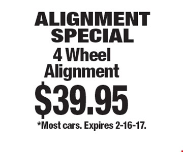 Alignment Special. 4 Wheel Alignment $39.95 *Most cars. Expires 2-16-17.