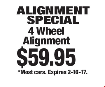 Alignment Special. 4 Wheel Alignment $59.95. *Most cars. Expires 2-16-17.