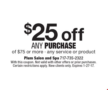 $25 off any purchase of $75 or more - any service or product. With this coupon. Not valid with other offers or prior purchases. Certain restrictions apply. New clients only. Expires 1-27-17.