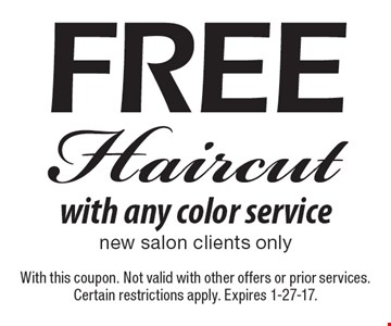 Free Haircut with any color service new salon clients only. With this coupon. Not valid with other offers or prior services. Certain restrictions apply. Expires 1-27-17.