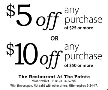 $10 off any purchase of $50 or more. $5 off any purchase of $25 or more. With this coupon. Not valid with other offers. Offer expires 2-24-17.
