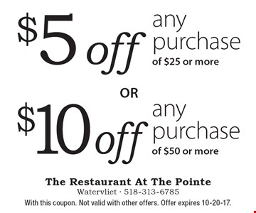 $5 off any purchase of $25 or more OR $10 off any purchase of $50 or more. . With this coupon. Not valid with other offers. Offer expires 10-20-17.