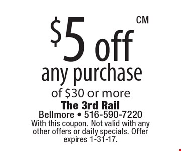 $5 off any purchase of $30 or more. With this coupon. Not valid with any  other offers or daily specials. Offer expires 1-31-17.