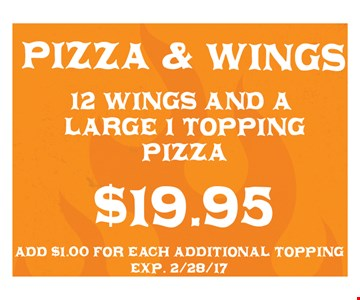 $19.95 for 12 wings and a large 1-topping pizza. Add $1.00 for each additional topping. Exp. 2/28/17.
