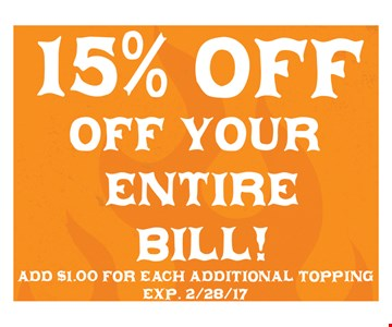 15% off your entire bill. Add $1.00 for each additional topping. Exp. 2/28/17.