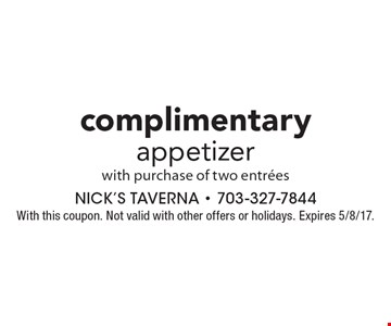 Complimentary appetizer with purchase of two entrees. With this coupon. Not valid with other offers or holidays. Expires 5/8/17.