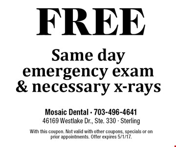 Free same day emergency exam & necessary x-rays. With this coupon. Not valid with other coupons, specials or on prior appointments. Offer expires 5/1/17.