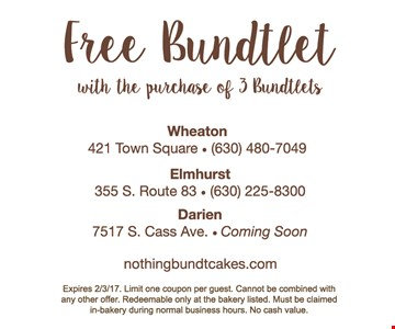 Free Bundtlet with the purchase of 3 bundtlets. Expires 2/3/17. Limit one coupon per guest. Cannot be combined with any other offer. Redeemable only at the bakery listed. Must be claimed in-bakery during normal business hours. No cash value.