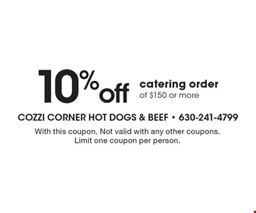 10% off catering order of $150 or more. With this coupon. Not valid with any other coupons. Limit one coupon per person.