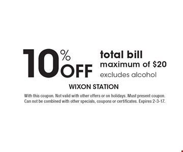 10% off total bill. Maximum of $20. Excludes alcohol. With this coupon. Not valid with other offers or on holidays. Must present coupon. Can not be combined with other specials, coupons or certificates. Expires 2-3-17.