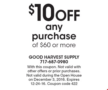 $10 Off any purchase of $60 or more. With this coupon. Not valid with other offers or prior purchases. Not valid during the Open House on December 3, 2016. Expires 12-24-16. Coupon code 422