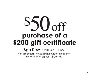 $50 off purchase of a $200 gift certificate. With this coupon. Not valid with other offers or prior services. Offer expires 12-29-16.
