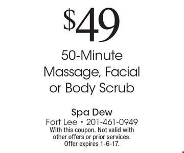 $49 for a 50-Minute Massage, Facial or Body Scrub. With this coupon. Not valid with other offers or prior services. Offer expires 1-6-17.
