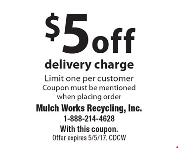 $5 off delivery charge Limit one per customer Coupon must be mentioned when placing order. With this coupon. Offer expires 5/5/17. CDCW