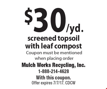 $30/yd. screened topsoil with leaf compost Coupon must be mentioned when placing order. With this coupon. Offer expires 7/7/17. CDCW