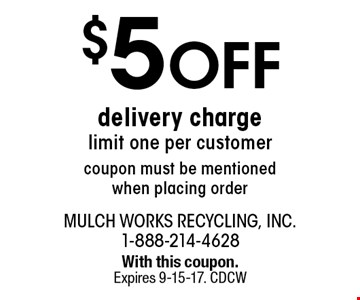$5 Off delivery charge. limit one per customer coupon must be mentioned when placing order. With this coupon. Expires 9-15-17. CDCW