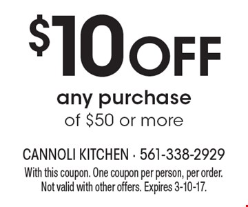 $10 Off any purchase of $50 or more. With this coupon. One coupon per person, per order. Not valid with other offers. Expires 3-10-17.