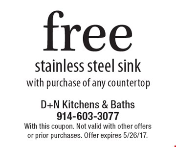 Free stainless steel sink with purchase of any countertop. With this coupon. Not valid with other offers or prior purchases. Offer expires 5/26/17.