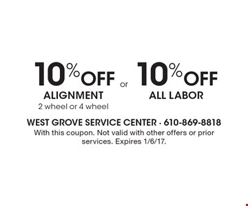 10% off alignment 2 wheel or 4 wheel or 10% off all labor. With this coupon. Not valid with other offers or prior services. Expires 1/6/17.