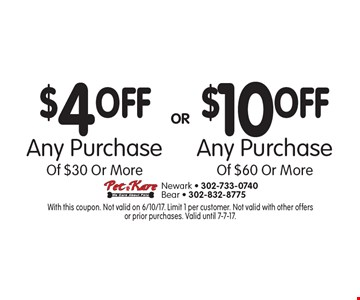 $4 off any purchase of $30 or more OR $10 off any purchase of $60 or more. With this coupon. Limit 1 per customer. Not valid with other offers or prior purchases. Valid until 7-7-17.