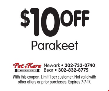 $10 off parakeet. With this coupon. Limit 1 per customer. Not valid with other offers or prior purchases. Expires 7-7-17.