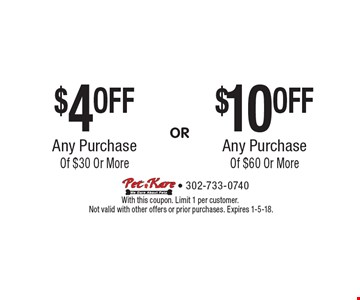 $4 OFF Any Purchase Of $30 Or More OR $10 OFF Any Purchase Of $60 Or More. With this coupon. Limit 1 per customer.Not valid with other offers or prior purchases. Expires 1-5-18.