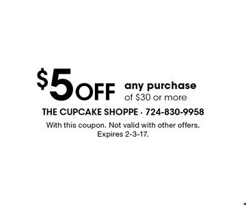 $5 OFF any purchase of $30 or more. With this coupon. Not valid with other offers. Expires 2-3-17.