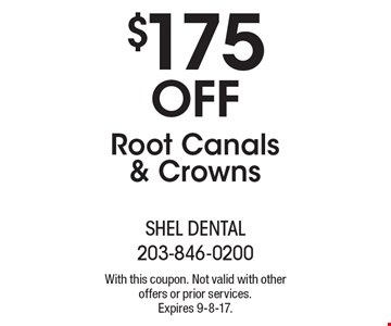 $175 Off Root Canals & Crowns. With this coupon. Not valid with other offers or prior services. Expires 9-8-17.