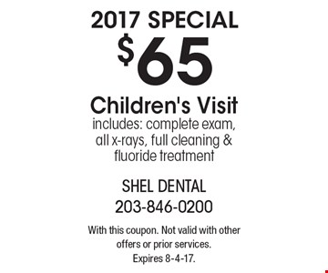 2017 Special $65 Children's Visit. Includes: complete exam, all x-rays, full cleaning & fluoride treatment. With this coupon. Not valid with other offers or prior services. Expires 8-4-17.