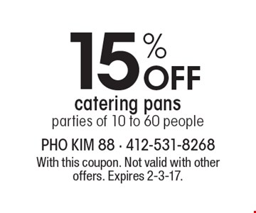 15% Off catering pans. Parties of 10 to 60 people. With this coupon. Not valid with other offers. Expires 2-3-17.