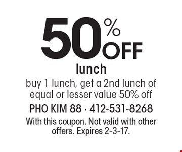50% Off lunch. Buy 1 lunch, get a 2nd lunch of equal or lesser value 50% off. With this coupon. Not valid with other offers. Expires 2-3-17.