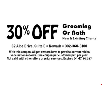 30% off grooming or bath. New & existing clients. With this coupon. All pet owners have to provide current rabies vaccination records. One coupon per customer/pet, per year. Not valid with other offers or prior services. Expires 5-1-17. PC317