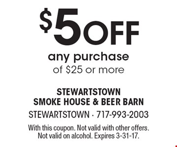 $5 Off any purchase of $25 or more. With this coupon. Not valid with other offers. Not valid on alcohol. Expires 3-31-17.