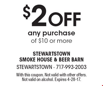 $2 Off any purchase of $10 or more. With this coupon. Not valid with other offers. Not valid on alcohol. Expires 4-28-17.