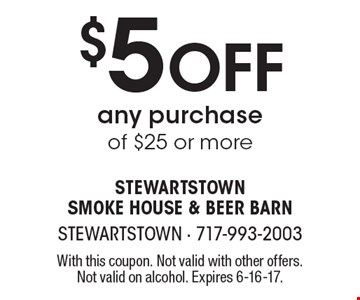 $5 Off any purchase of $25 or more. With this coupon. Not valid with other offers. Not valid on alcohol. Expires 6-16-17.