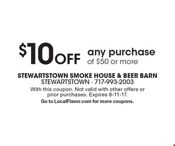 $10 Off any purchase of $50 or more. With this coupon. Not valid with other offers or prior purchases. Expires 8-11-17. Go to LocalFlavor.com for more coupons.