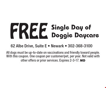 Free Single Day of Doggie Daycare. All dogs must be up-to-date on vaccinations and friendly toward people. With this coupon. One coupon per customer/pet, per year. Not valid with other offers or prior services. Expires 2-3-17. MD