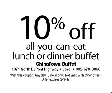 10% off all-you-can-eat lunch or dinner buffet. With this coupon. Any day. Dine in only. Not valid with other offers. Offer expires 2-3-17.