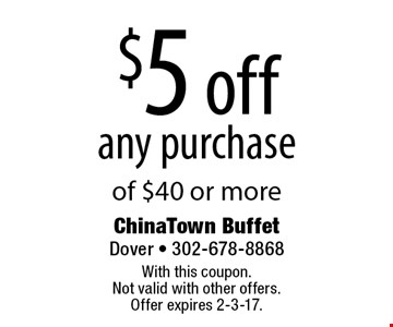 $5 off any purchase of $40 or more. With this coupon. Not valid with other offers. Offer expires 2-3-17.