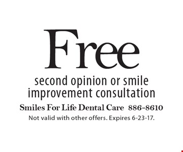 Free second opinion or smile improvement consultation. Not valid with other offers. Expires 6-23-17.
