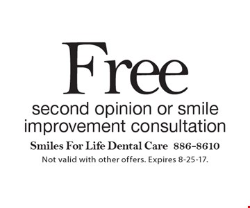 Free second opinion or smile improvement consultation. Not valid with other offers. Expires 8-25-17.