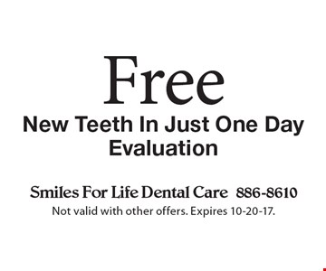 Free New Teeth In Just One Day Evaluation. Not valid with other offers. Expires 10-20-17.