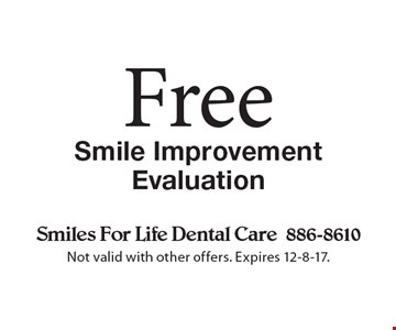 Free Smile Improvement Evaluation. Not valid with other offers. Expires 12-8-17.