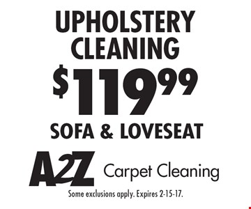 $119.99 Upholstery Cleaning, sofa & loveseat. Some exclusions apply. Expires 2-15-17.